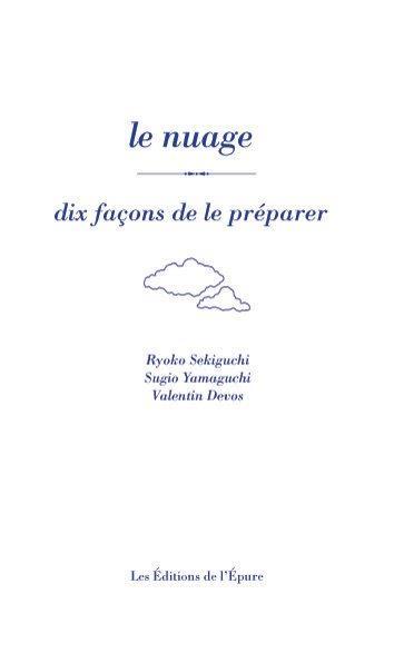 Le nuage, dix façons de le préparer Ryoko Sekiguchi, éditions de L'Épure